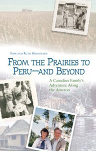 From the Prairies to Peru – and Beyond by Ivor & Ruth Greenslade