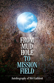 From Mud Hole to Mission Field by Mel Cuthbert
